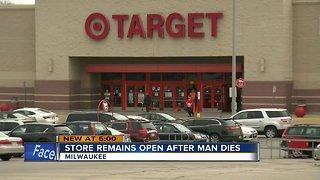 Target remains open after man dies inside