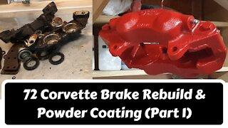 72 Corvette Brake Rebuild and Powder Coating (Part 1)