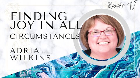 Finding Joy in All Circumstances with Adria Wilkins