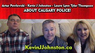 Kevin J Johnston - Laura Lynn Tyler Thompson - Artur Pawlowski - CALGARY POLICE!