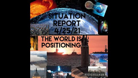 Situation Report 4/25/21 The world is positioning
