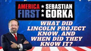 What did Lincoln Project know, and when did they know it? Sebastian Gorka on AMERICA First
