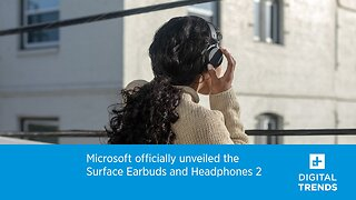 Microsoft officially unveiled the Surface Earbuds and Headphones 2