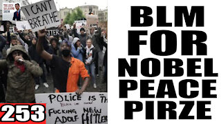 253. BLM Nominated for Nobel PEACE Prize!