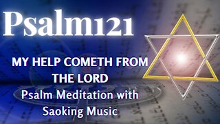 Psalm 121, MY HELP COMETH FROM THE LORD, Psalms Meditation, Christian Meditation, Music Therapy