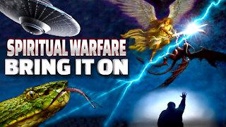 Spiritual Warfare; Bring It On!