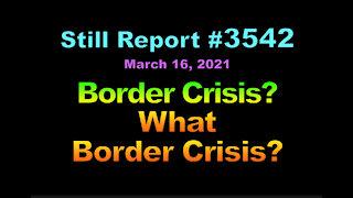 Border Crisis? - What Border Crisis??, 3542