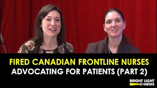 FIRED CANADIAN FRONTLINE NURSES - ADVOCATING FOR PATIENTS (PART 2)