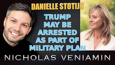 Danielle Stotijn Says TRUMP May Be Arrested As Part Of Military Plan with Nicholas Veniamin