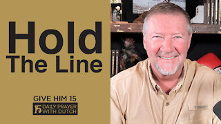 Hold The Line | Give Him 15: Daily Prayer with Dutch | April 15