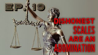 Dishonest Scales Are An Abomination - Ep. 19