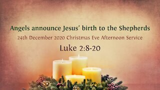 Angels announce Jesus' birth to the Shepherds - Christmas Eve Service 24th December '20