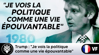 """Trump : """"Je vois la politique comme une vie épouvantable"""" - 1980"""
