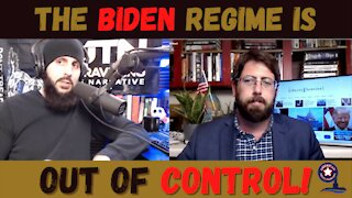 The Biden Regime Is Out Of Control