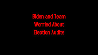 Biden and Team Worried About Election Audits 7-13-2021