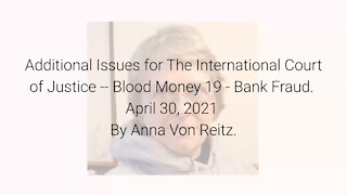 Additional Issues for The International Court of Justice-Blood Money 19-Apr 30 2021 By Anna VonReitz