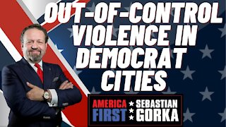 Sebastian Gorka FULL SHOW: Out-of-control violence in Democrat cities
