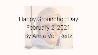 Happy Groundhog Day February 2, 2021 By Anna Von Reitz