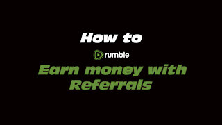 How to Rumble: Earn money with Referrals