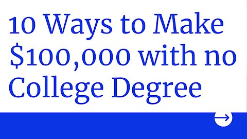 10 Ways To Make $100,000 With No College Degree