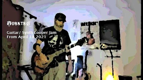 Guitar/ Synth Looper Jam From April 18 2021