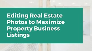 Editing Real Estate Photos to Maximize Property Business Listings