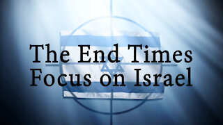 The End Times Focus on Israel Clip