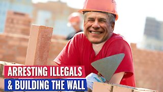 GOV. ABBOTT: IN TEXAS WE WILL ARREST ILLEGAL MIGRANTS AND BUILD THE WALL