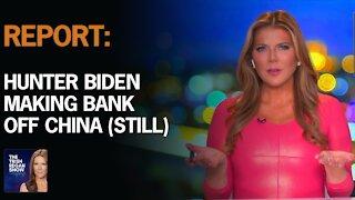 Report- Hunter Biden Making Bank Off China (STILL)