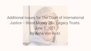 Additional Issues for The Court of International Justice-Blood Money 25-June 7 2021 By Anna VonReitz