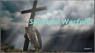 Spiritual Warfare: What are our weapons?