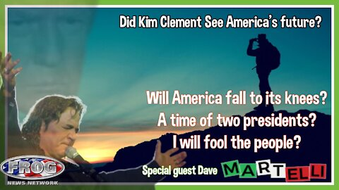Did Kim Clement See America's Future ? Special Guest Dave Martelli