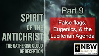 Spirit of the Antichrist Part 9 (False Flags, Eugenics, & the Luciferian Conspiracy)