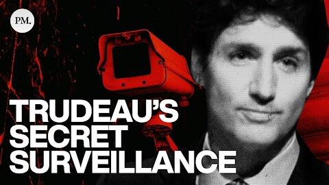 Trudeau's Secret Surveillance Explained