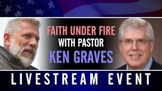 Faith Under Fire with Pastor Ken Graves - Livestream Event