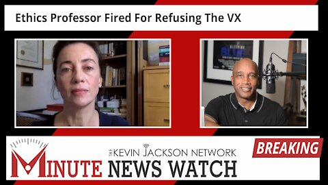 Ethics Professor Fired For Refusing The Mandate - The Kevin Jackson Network MINUTE NEWS