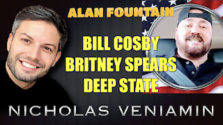 Alan Fountain Discusses Bill Cosby, Britney Spears and Deep State with Nicholas Veniamin
