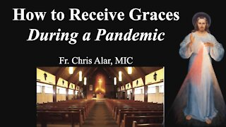 Explaining the Faith - How to Receive Graces During a Pandemic
