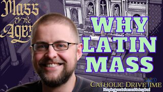 Mass of the Ages, Why Do Catholics Go To The Latin Mass? Why is it Important?