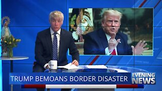 Trump Bemoans Border Disaster — Evening News