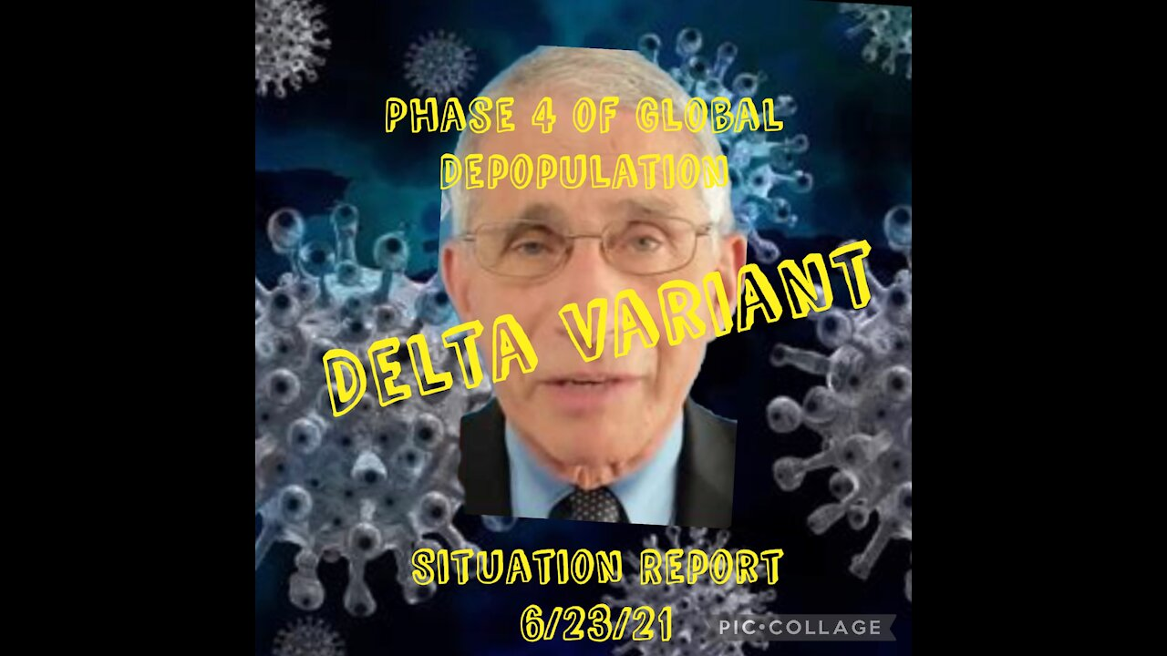 Situation Report - Delta Variant: Phase 4 Of Global Depopulation Is Here! - Must Video