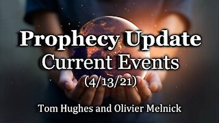 Prophecy Update: Current Events (4/13/21)