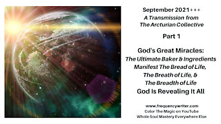 September 2021: God's Great Miracles, The Ultimate Baker & His Ingredients, God Is Revealing It All