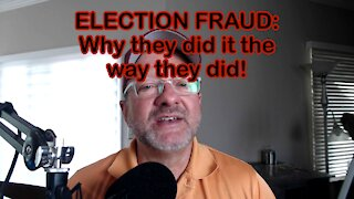 ELECTION FRAUD: Why they did it the way they did!