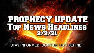 Prophecy Update Top News Headlines - 2/2/21