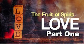 A Fruit of the Spirit - Love - Part One