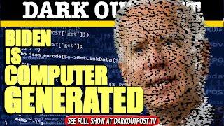 Dark Outpost 03-18-2021 Biden Is Computer Generated