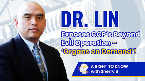 Dr. Lin exposes CCP's Beyond Evil Operation – 'Organs on Demand'!