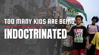 Too many kids are being INDOCTRINATED in schools