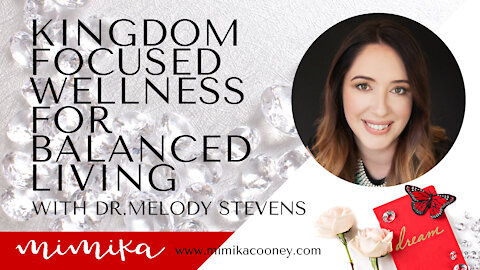 Kingdom focused Wellness for Balanced Living with Dr. Melody Stevens